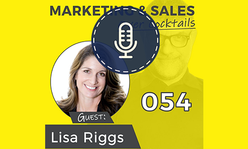 Marketing and Sales Over Cocktails Podcast featuring Lisa Riggs